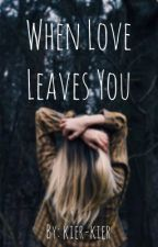 When Love Leaves You by kierstenkier