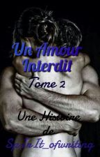 Un Amour Interdit TOME 2 by SpIrIt_ofwriting