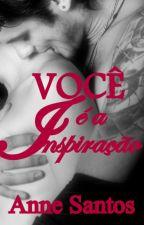 VOCÊ É A INSPIRAÇÃO by Anne4291