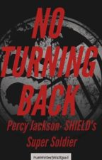 NO TURNING BACK: Percy Jackson-SHEILD's Super Soldier by FunWriter