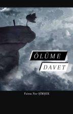 ÖLÜME DAVET (Tamamlandı) by fatmanursmsek