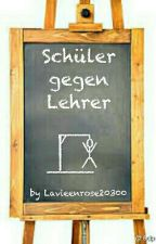 Schüler gegen Lehrer  by Lavieenrose20300