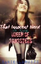 That Innocent Nerd is the Queen of Gangsters?! *EDITING* by DaniellaRuiz2