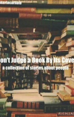 Don't Judge A Book By Its Cover: A collection of short stories about people by graiseemu