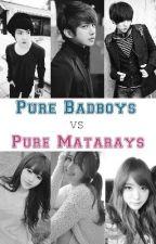Pure Badboys vs. Pure Matarays by iamTianaKim