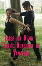 Laços da Alma - Fanfic Academia de Vampiros by KalyshaD