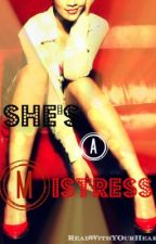 She's A Mistress ( COMPLETED ) by ReadWithYourHeart
