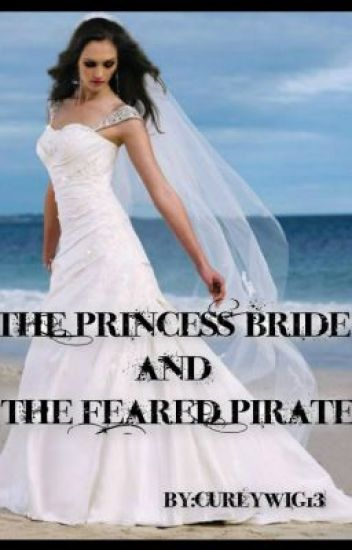 The Princess Bride and the Feared Pirate - clown_wig13 - Wattpad