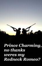 Prince Charming, no thanks weres my Redneck Romeo? by okiechick