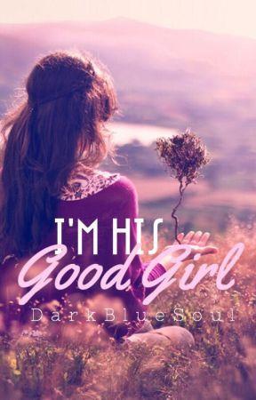 I'm His Good Girl by DarkBlueSoul