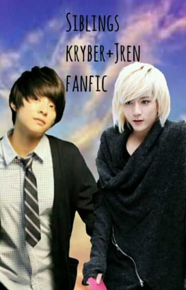 Siblings (JREN + KRYBER fan fiction)