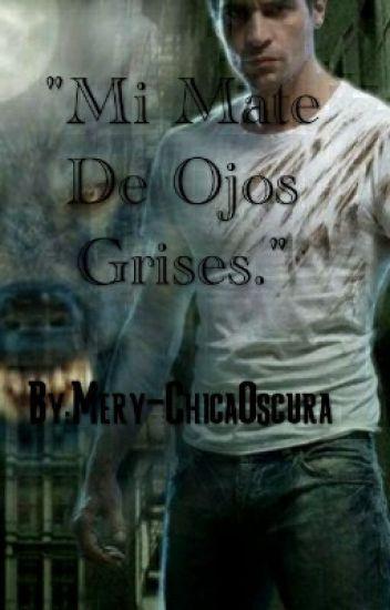 """"""" Mi Mate De Ojos Grises"""" ( EN EDICIÓN)"""
