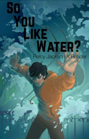 So, You Like Water? // Percy Jackson x Reader