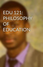 EDU 121: PHILOSOPHY OF EDUCATION by muhoozia