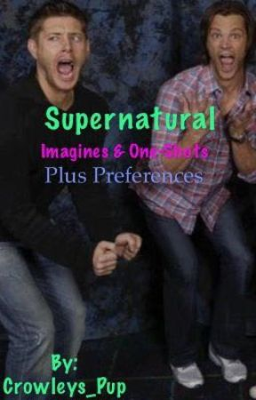 Supernatural Preferences, Imagines, and One-Shots - Worry