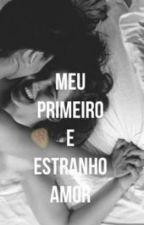 Meu primeiro e estranho amor by anasousas_