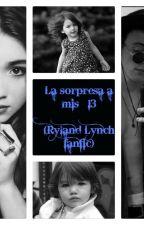 la sorpresa a mis 13 (Ryland Lynch fanfic) by monse11052002