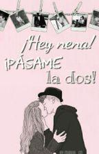 ¡Hey nena! ¡Pasame la dos! by Mariia_gd
