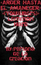 """""""Arder hasta el amanecer"""" (YOUTUBER'S) LEMMON HARD by PersonaDeLaCreacion"""