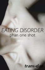 eating disorder - phan oneshot by ghostdeaths