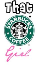 That Starbucks' Girl - hes by xnutellawithliamx