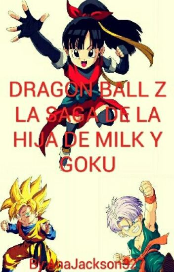 DRAGON BALL Z  LA SAGA DE LA HIJA DE MILK Y GOKU