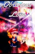 Oblivious Love~Amourshipping ((on hold)) by PokeFixtion