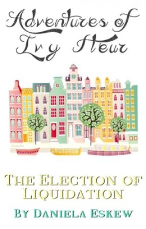 Adventures of Ivy Fleur: The Election of Liquidation by Greek_Beauty