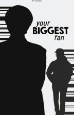Your Biggest Fan by chanaddict