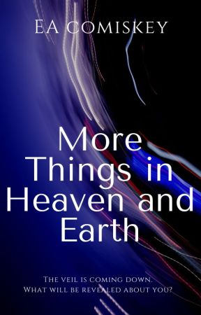More Things In Heaven And Earth by eacomiskey