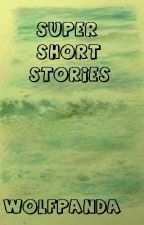 Super Short Stories by wolfpanda