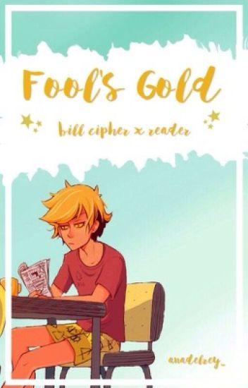 Fool's Gold (Bill Cipher X Reader)