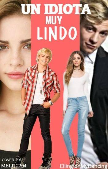 Un Idiota Muy Lindo -Ross Lynch y Tú. (EDITANDO)