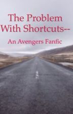The Problem With Shortcuts---- An Avengers Fanfic by ExogirllovesSehun