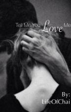 Tell Me You Love Me by LifeOfChai