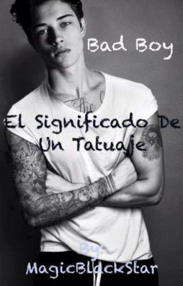 Bad boy                                                                            El significado de un tatuaje