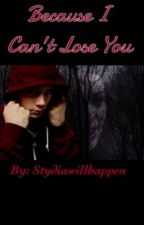 Because I Can't Lose You (a Stydia story){complete} by stydiaHAShappened