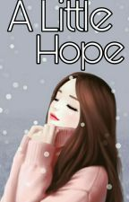 A Little Hope (Completed) by Rahmadhina_A