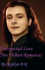 Unexpected love (Aro Love story)Breaking Dawn part 2 by KatlynParker