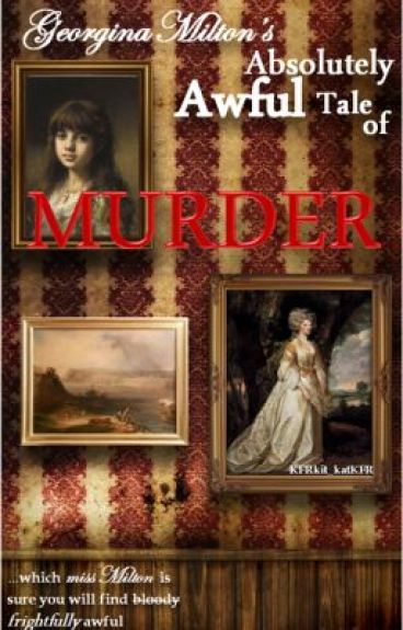 Georgina Milton's Absolutely Awful Tale of Murder by KFRkit_katKFR