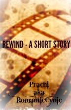 Rewind - A Short Story by RomanticCynic