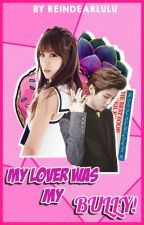 My lover was my bully | Luhan & Chorong by reindearlulu