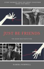 Just Be Friends- Joey The Anime Man Fanfiction by Heichouloving4days
