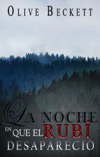 La noche en que el rubí desapareció by OliveBeckett