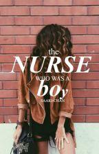 The Nurse Who Was A Boy[Wattys2015] by saakichan
