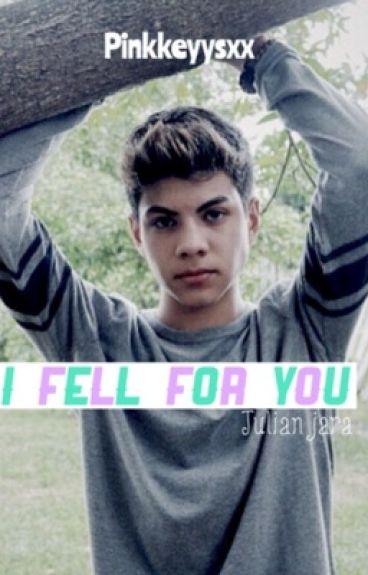 I Fell For You (Julian Jara Fanfiction) (99goonsquad)