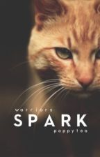 Spark { Warrior Cats Fanfiction ; Complete } by PoppyTea