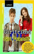 Girl Friend or GirlFriend? by _MiLady