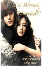 I'm Already Married?! (completed) by CheneLeenCheneLeen