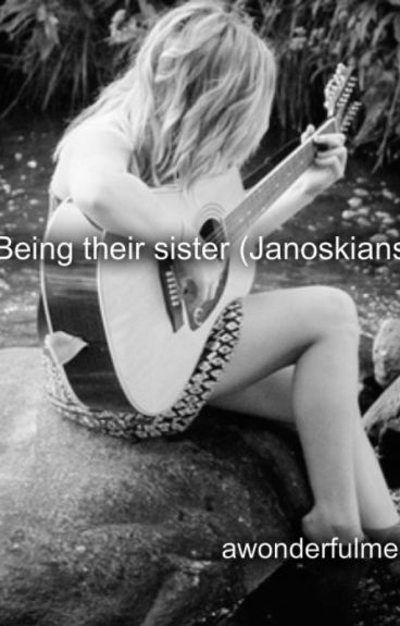 Being their sister(Janoskians)